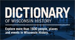 Dictionary of Wisconsin History.