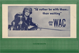 "Women's Army Corps (WAC) Design No. 1, ""I'd Rather Be with Them."" The poster features a young woman in military uniform with a pack on her shoulders and a helmet on her head."