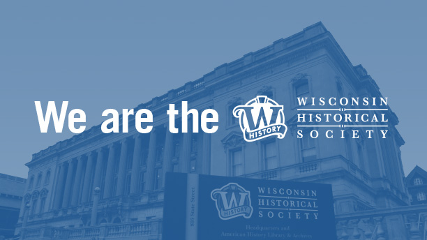 We Are the Wisconsin Historical Society