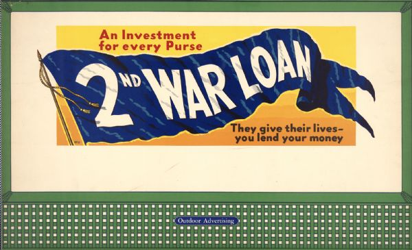 Poster featuring a waving blue flag that reads: '2nd War Loan.' Other parts of the poster say: 'An Investment for Every Purse. They give their lives - you lend your money.'