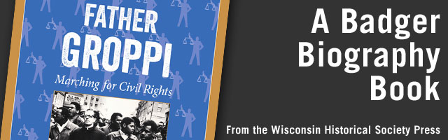 Father James Groppi: Marching for Civil Rights. A Badger Biography Book from the Wisconsin Historical Society Press.