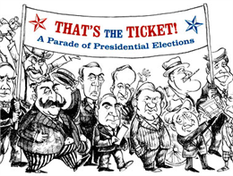 Cartoon of presidents holding a banner that says That's the Ticket, A Parade of Presidential Elections.