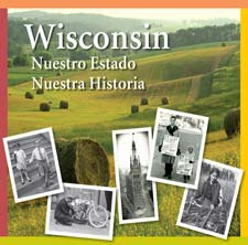 Cover of spansih edition of Wisconsin 4th grade textbook: Wisconsin: Nuestra Estado, Nuestra Historia