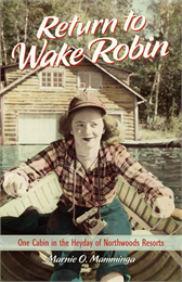 The cover of 'Return to Wade Robin: One Cabin in the Heyday of Northwoods Resorts'