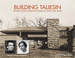 The cover of 'Building Taliesin: Frank Lloyd Wright's Home of Love and Loss'