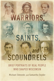 Book cover of Warriors, Saints, and Scoundrels: Brief Portraits of Real People Who Shaped Wisconsin