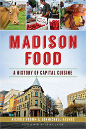 Madison Food: A History of Capital Cuisine