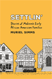 Settlin' Stories of Madison's Early African American Families -  Muriel Simms